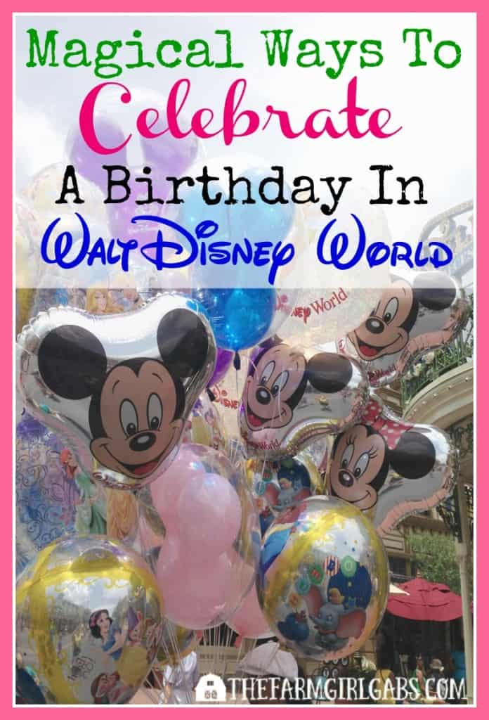 Magical Ways To Celebrate A Birthday At Walt Disney World The Farm