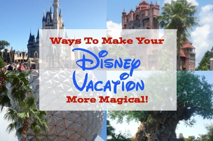 Ways To Make Your Walt Disney World Vacation Magical