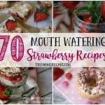 70 Mouth-Watering Strawberry Recipes